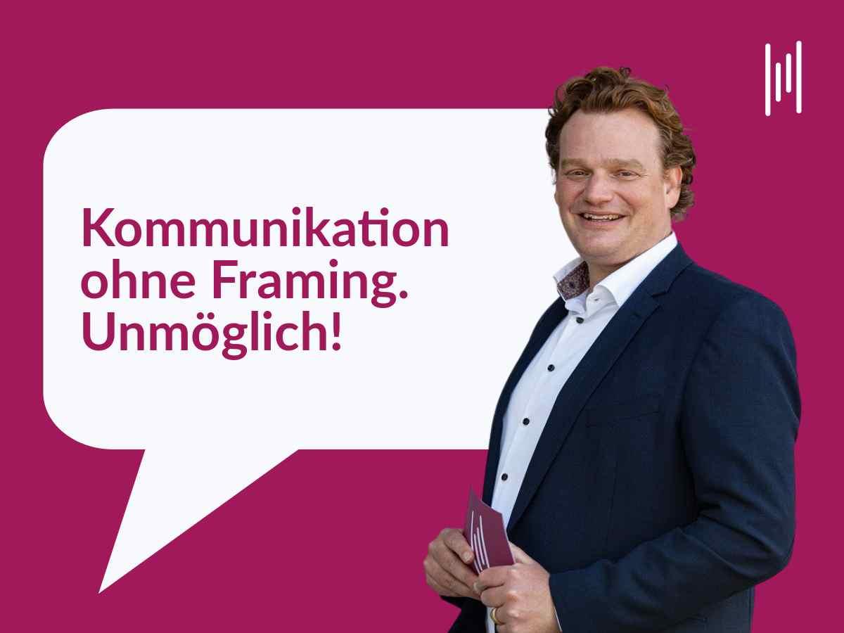 Moderator und Kommunikationscoach aus München ist der Meinung, Kommunikation ohne Framing ist nicht möglich